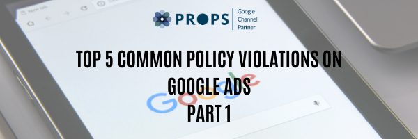 Top 5 Common Policy Violations on Google Ads Part 1