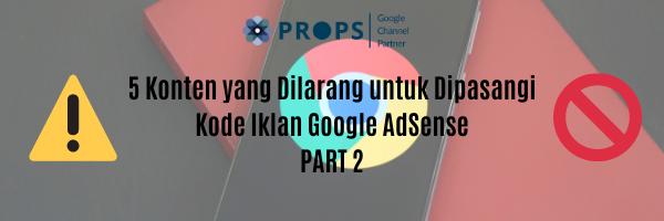 5 konten yang dilarang untuk dimonetisasi dengan Google AdSense Part 2