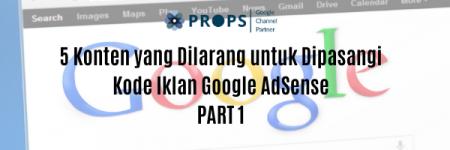 5 Konten yang Dilarang untuk Dipasangi Kode Iklan Google AdSense Part 1