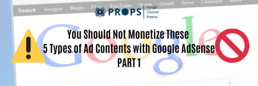 You Should Not Monetize These 5 Types of Ad Contents with Google AdSense