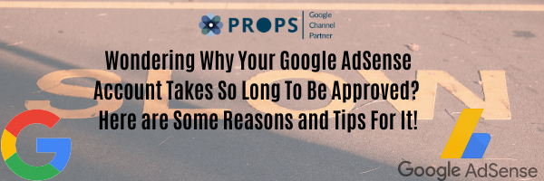 Wondering Why Your Google AdSense Account Takes So Long To Be Approved? Here are some Reasons and Tips For It!