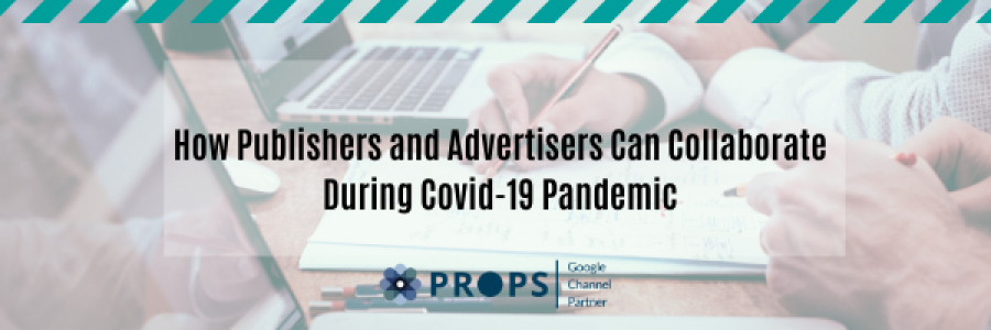 How Publishers and Advertisers Can Collaborate during Covid-19 Pandemic