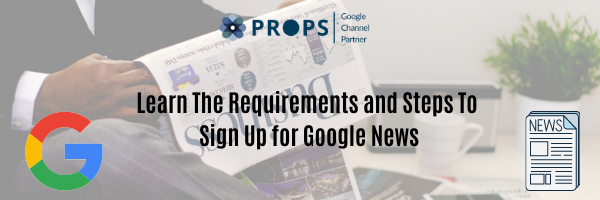Learn The Requirements and Steps To Sign Up for Google News