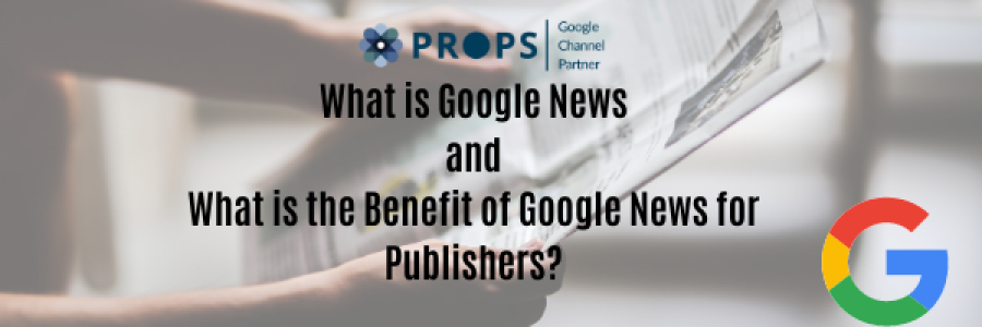 Google News and Its Benefits for Publishers