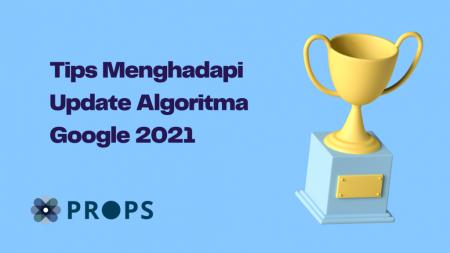 Tips Menghadapi Update Algoritma Google 2021